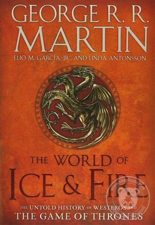 The World of Ice and Fire: The Untold History of Westeros and the Game
